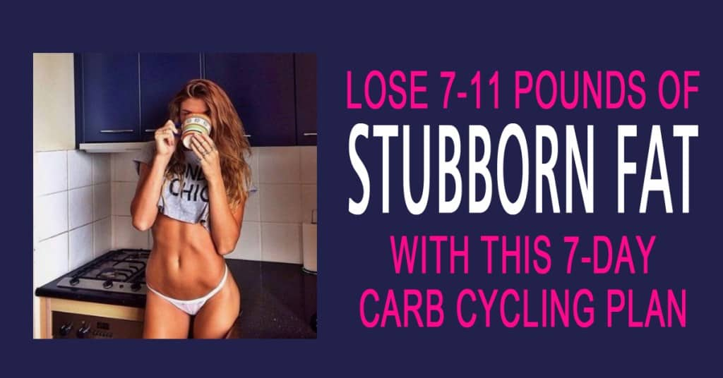 A-Stubborn-Fat-7-Day-Carb-Cycling-Diet-For-Fat-Loss